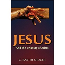 C. Baxter Kruger : Jesus and the Undoing of Adam