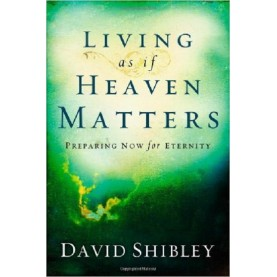 David Shibley : Living as if Heaven matters