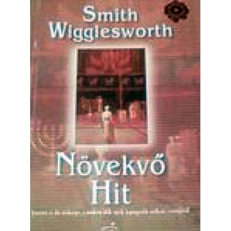 Smith Wigglesworth - Növekvő hit