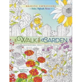 A Walk in the Garden : Inspirational Adult Coloring Book